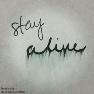 Stay alive.
