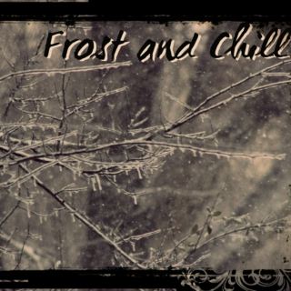 Frost and Chill