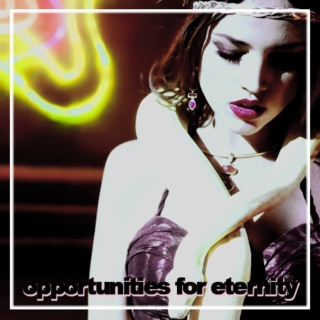 OPPORTUNITIES FOR ETERNITY