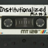 Institutionalized Mix Tape #1
