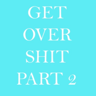 get over shit part 2