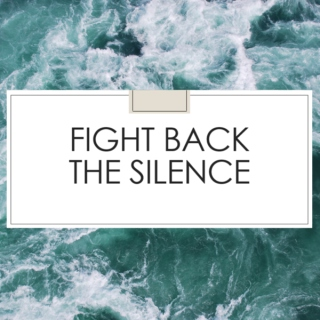 fight back the silence.