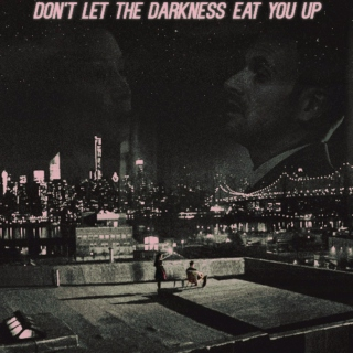 Don't let the darkness eat you up