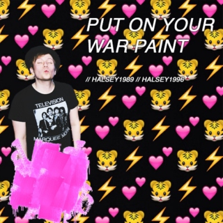 ↣ put on your war paint