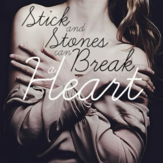 Sticks And Stones Can Break A Heart