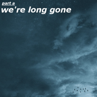 Part A: We're Long Gone
