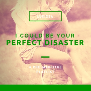 Perfect Disaster || Lucissa