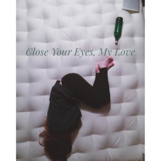 Close Your Eyes, My Love