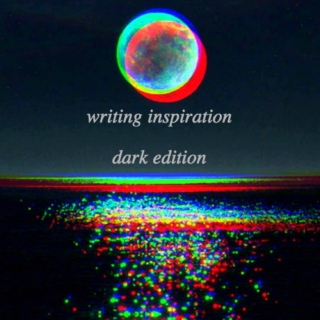 writing inspiration: dark edition