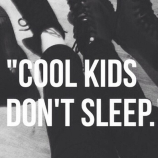 Cool Kids Don't Sleep