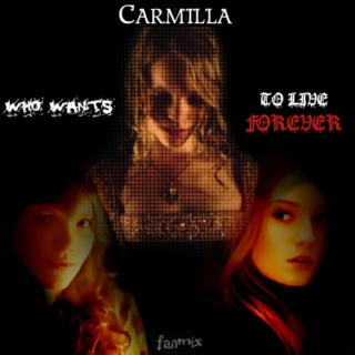 Carmilla fanmix - Who wants to live forever