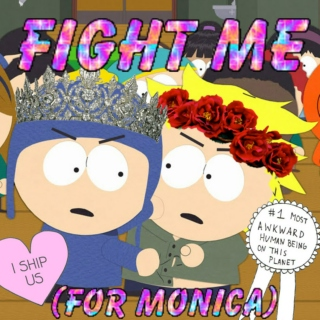 FIGHT ME (for monica)
