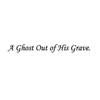 A Ghost Out Of His Grave