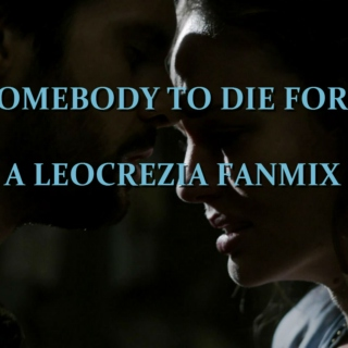 Somebody to die for - A Leocrezia Playlist