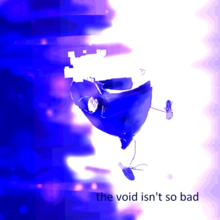 the void isnt so bad