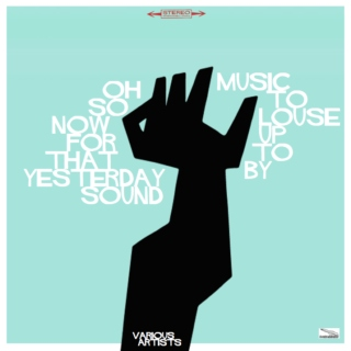 Oh So Now For That Yesterday Sound: Music To Louse-Up To By