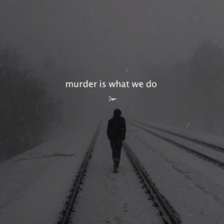 murder is what we do