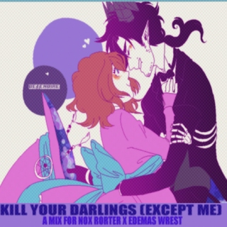 Kill all your darlings (except me)