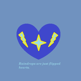 Raindrops Are Just Flipped Hearts