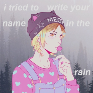 i tried to write your name in the rain