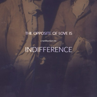 the opposite of love is indifference