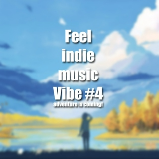 Feel indie music Vibe #4 (adventure is coming!)