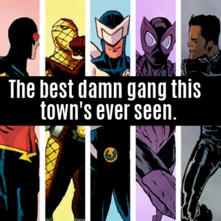 The best damn gang this town's ever seen.