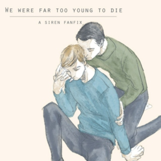 We Were Far Too Young To Die