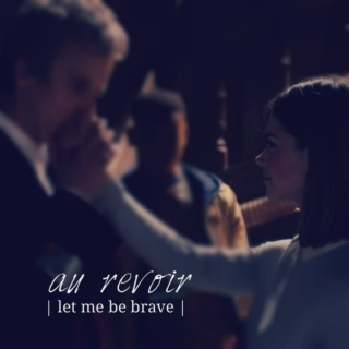 au revoir [let me be brave]