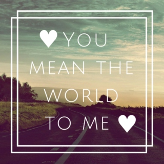 ☆ You mean the world to me ☆