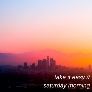 Take it Easy: Saturday Mornings