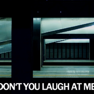 don't you laugh at me
