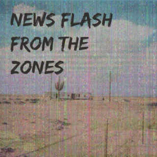 News Flash From the Zones