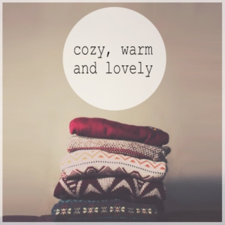 cozy, warm and lovely