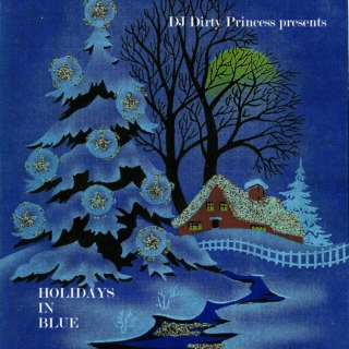 DJ Dirty Princess presents: Holidays in Blue
