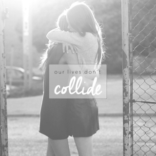 our lives don't collide.