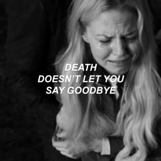 death doesn't let you say goodbye