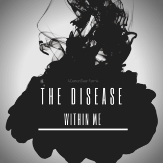 The Disease Within Me
