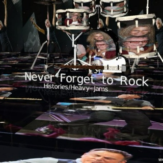 Never Forget to Rock: Histories/Heavy Jams