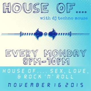 House Of.... Sex, Love, & Rock 'n' Roll // 11/16/15