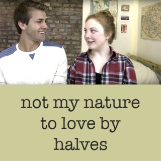 not my nature to love by halves