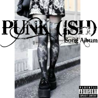 Punk (Ish) Song Album