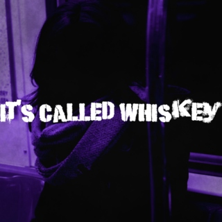 It's Called Whiskey