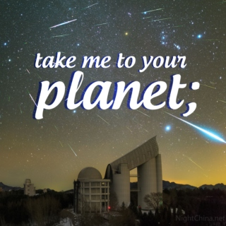 take me to your planet;