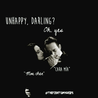 """unhappy, darling?"" ""oh, yes"""