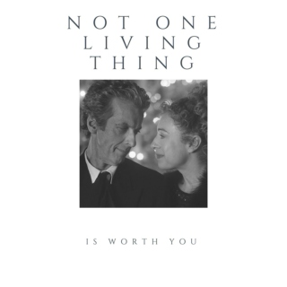 not one living thing is worth you : river/twelve