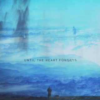 Until the heart forgets