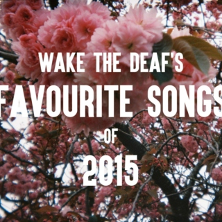 Wake the Deaf's Favourite Songs of 2015