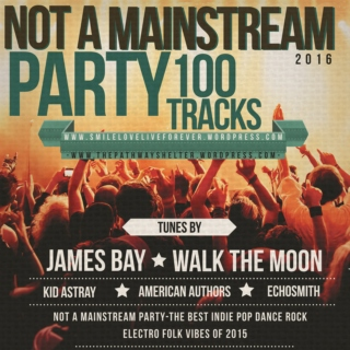 NOT A MAINSTREAM PARTY 2016, the best indie pop dance rock electro folk vibes of 2015, OVER 100 TRACKS, HUGE MIX!