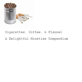 Cigarettes, Coffee, & Flannel: A Delightful Nineties Compendium